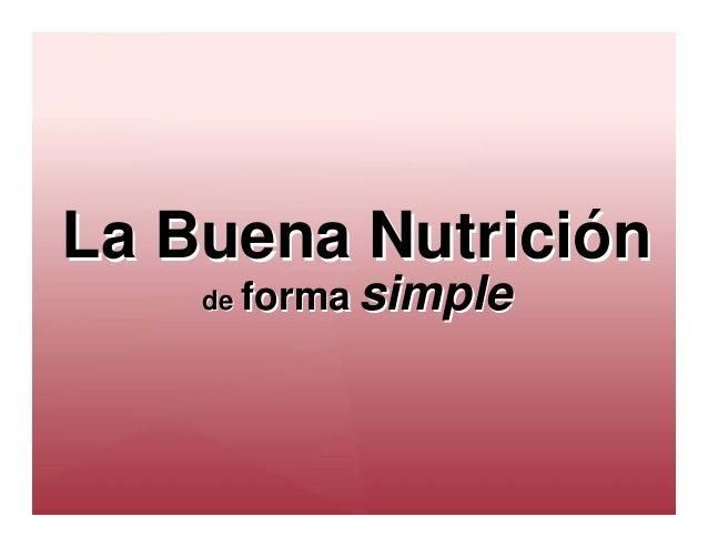 La Buena NutriciónLa Buena Nutrición dede formaforma simplesimple