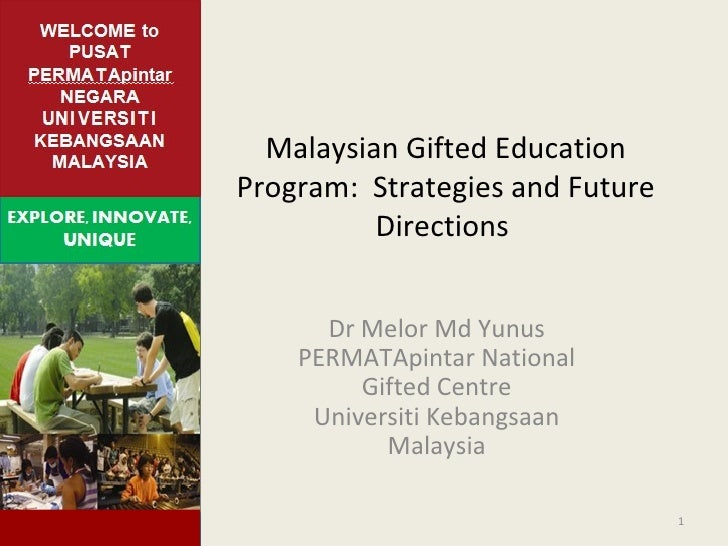 Malaysian Gifted Education Program:  Strategies and Future Directions    Dr Melor Md Yunus PERMATApintar National Gifted C...