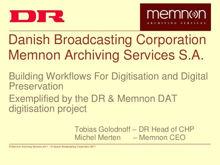 Danish Broadcasting Corporation<br />Memnon Archiving Services S.A.<br />Building Workflows For Digitisation and Digital P...
