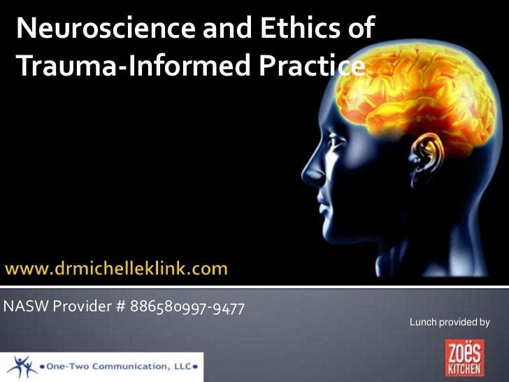 Neuroscience and Ethics of Trauma-Informed PracticeNASW Provider # 886580997-9477                                 Lunch pr...