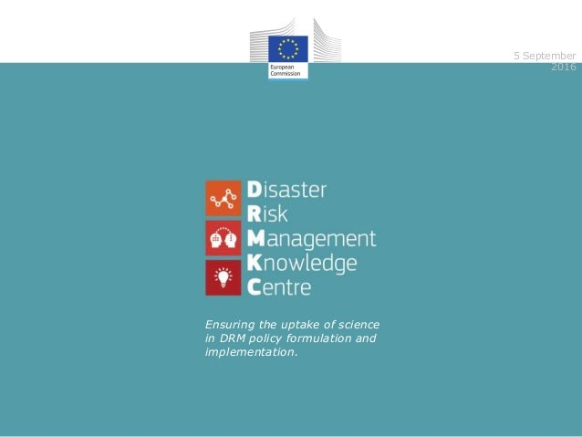 5 September 2016 Ensuring the uptake of science in DRM policy formulation and implementation.