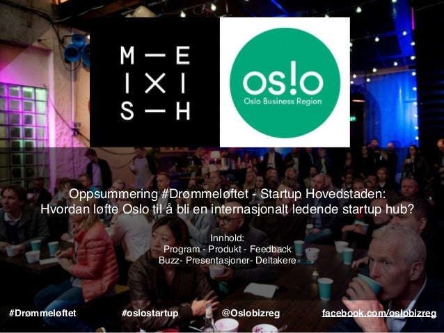 Oppsummering #Drømmeløftet - Startup Hovedstaden: Hvordan løfte Oslo til å bli en internasjonalt ledende startup hub? Innh...