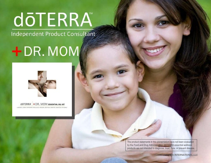 DR.   MOM + ©2009 dōTERRA INTERNATIONAL,LLC The product statements in this presentation have not been evaluated by the Foo...