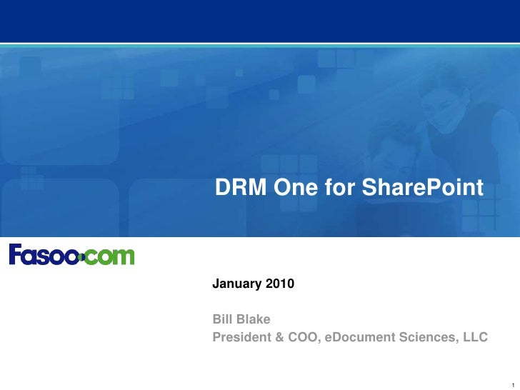 DRM One for SharePoint<br />January 2010<br />Bill Blake<br />President & COO, eDocument Sciences, LLC<br />