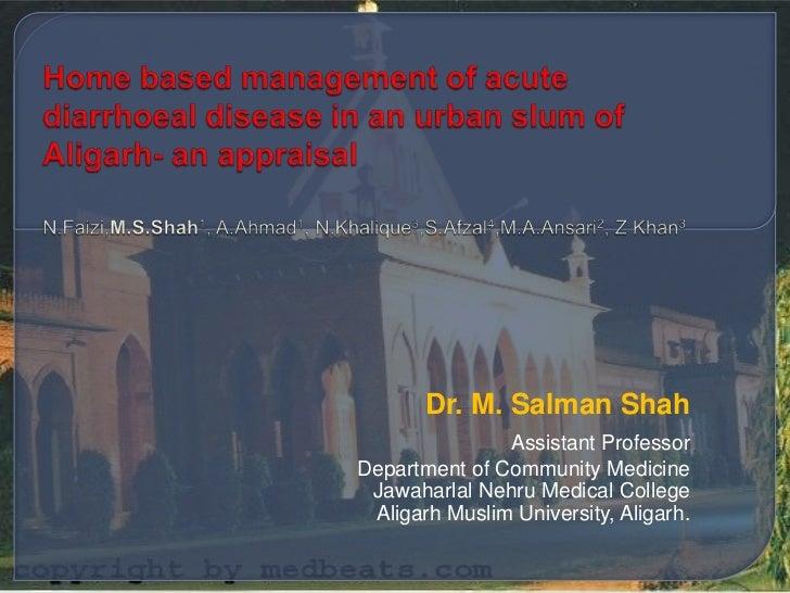 Home based management of acute diarrhoeal disease in an urban slum of Aligarh- an appraisalN.Faizi,M.S.Shah1, A.Ahmad1, N....