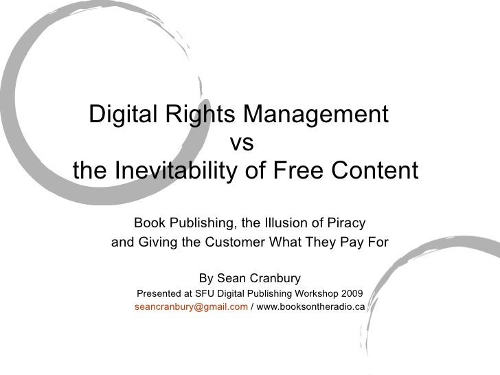 Digital Rights Management  vs  the Inevitability of Free Content Book Publishing, the Illusion of Piracy and Giving the Cu...