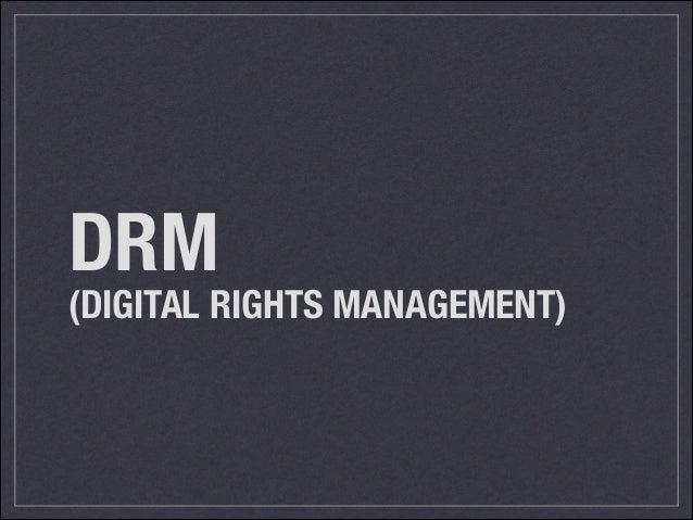 DRM (DIGITAL RIGHTS MANAGEMENT)