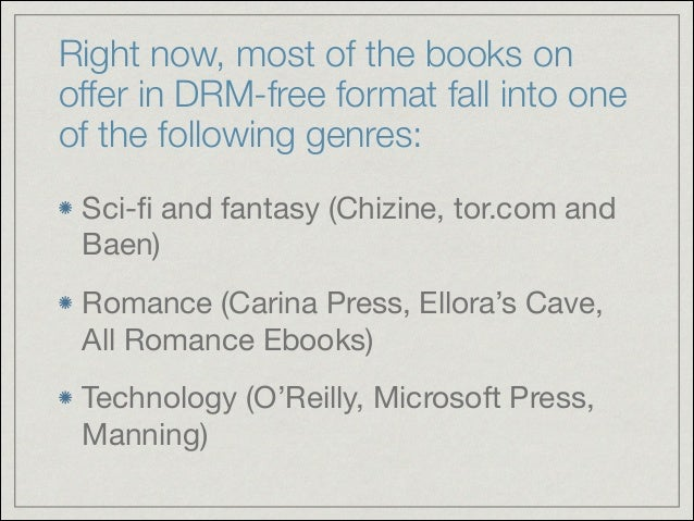 Right now, most of the books on offer in DRM-free format fall into one of the following genres: Sci-fi and fantasy (Chizine...