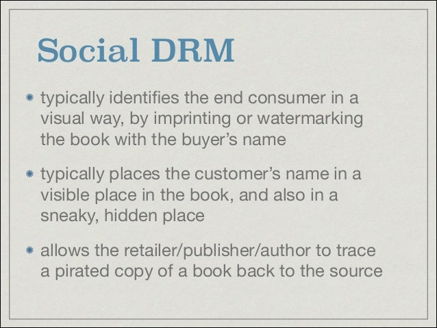 Social DRM typically identifies the end consumer in a visual way, by imprinting or watermarking the book with the buyer's n...