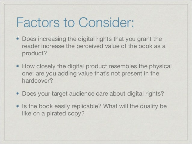 Factors to Consider: Does increasing the digital rights that you grant the reader increase the perceived value of the book...