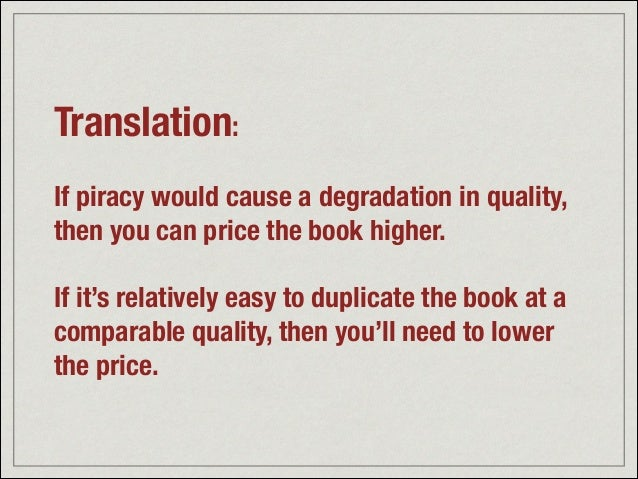 Translation: ! If piracy would cause a degradation in quality, then you can price the book higher. ! If it's relatively ea...