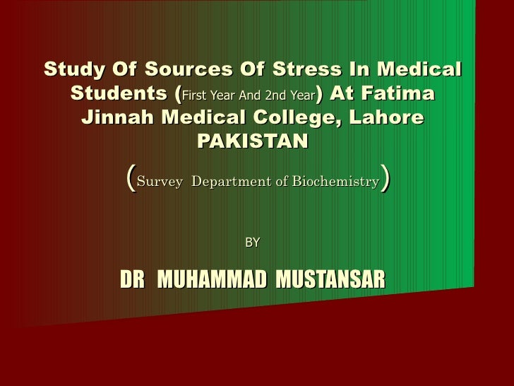 Study Of Sources Of Stress In Medical Students ( First Year And 2nd Year ) At Fatima Jinnah Medical College, Lahore PAKIST...