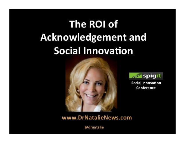 The  ROI  of     Acknowledgement  and     Social  Innova8on   www.DrNatalieNews.com            ...