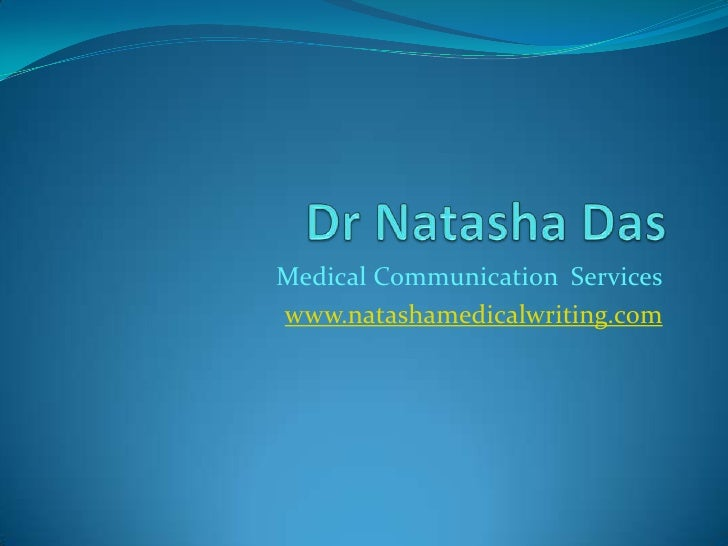 Dr Natasha Das<br />Medical Communication  Services<br />www.natashamedicalwriting.com<br />