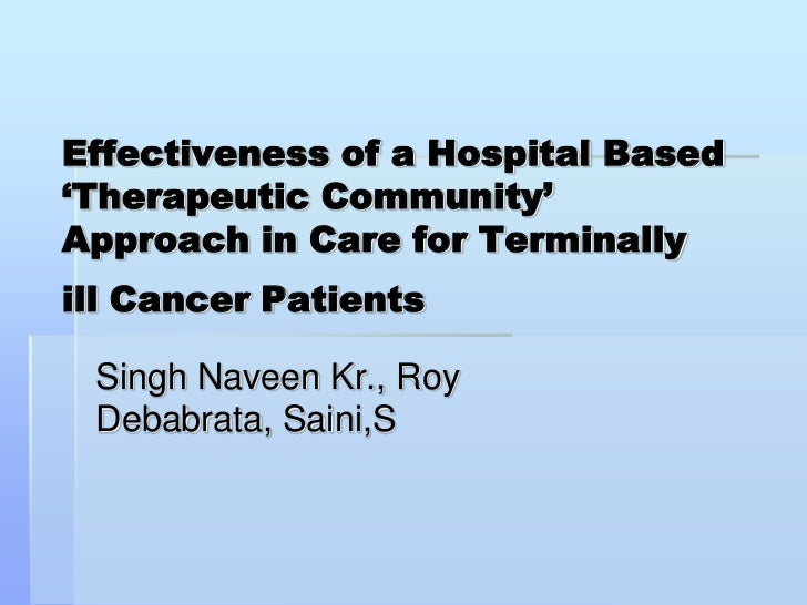 Effectiveness of a Hospital Based 'Therapeutic Community' Approach in Care for Terminally ill Cancer Patients<br />Singh N...