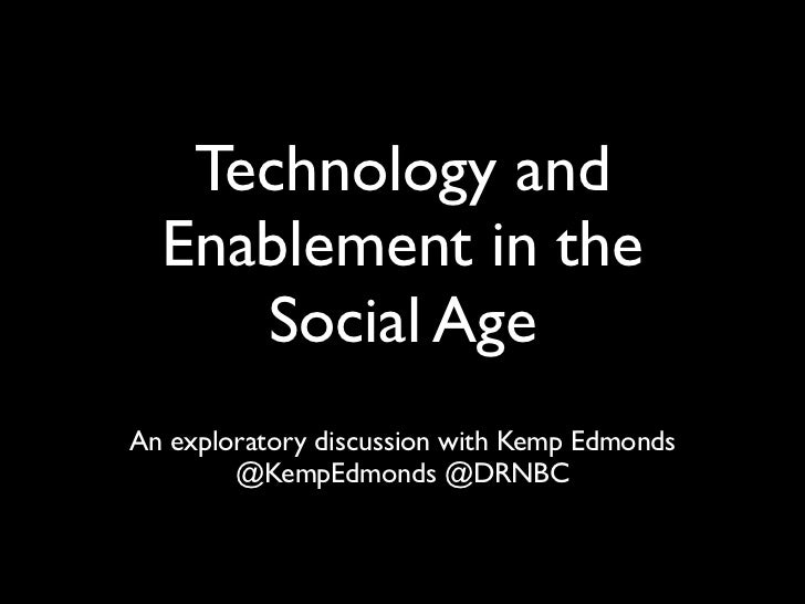 Technology and  Enablement in the     Social AgeAn exploratory discussion with Kemp Edmonds        @KempEdmonds @DRNBC