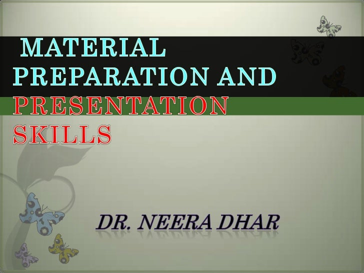MATERIAL PREPARATION AND PRESENTATION<br />SKILLS<br />Dr. NeeraDhar<br />