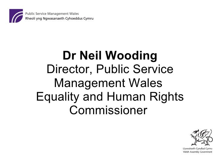 Dr Neil Wooding  Director, Public Service Management Wales  Equality and Human Rights Commissioner