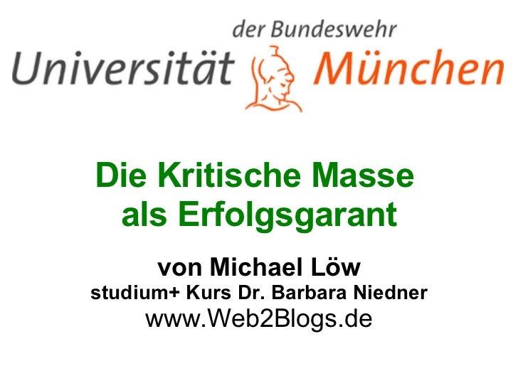 Die Kritische Masse   als Erfolgsgarant von Michael Löw studium+ Kurs Dr. Barbara Niedner www.Web2Blogs.de