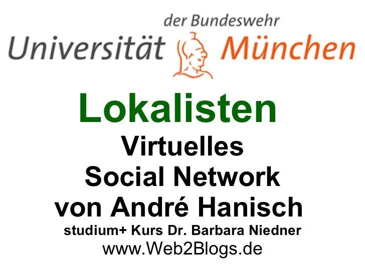 Lokalisten   Virtuelles Social Network von André Hanisch  studium+ Kurs Dr. Barbara Niedner www.Web2Blogs.de
