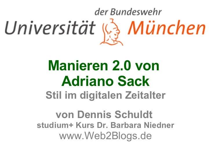 Manieren 2.0 von  Adriano Sack Stil im digitalen Zeitalter von Dennis Schuldt  studium+ Kurs Dr. Barbara Niedner www.Web2B...
