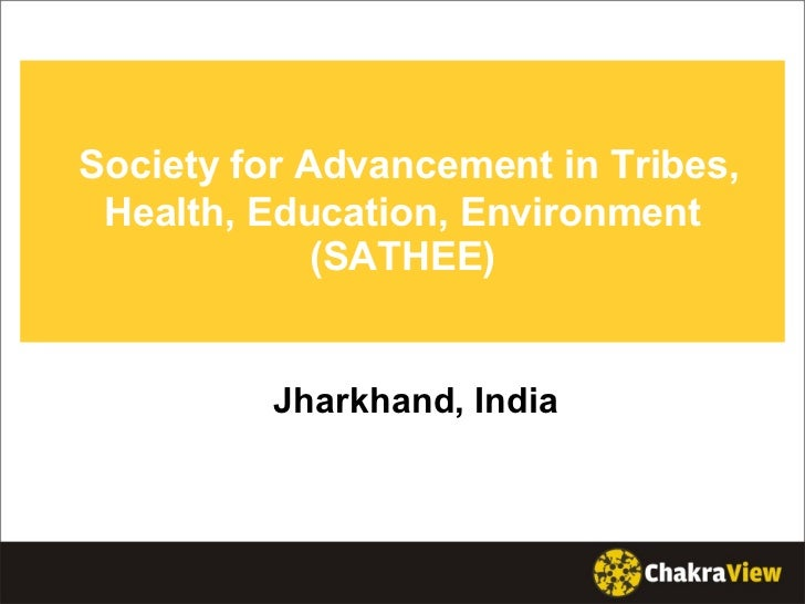 Society for Advancement in Tribes, Health, Education, Environment (SATHEE) Jharkhand, India