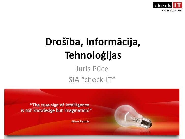 """Drošība, Informācija, Tehnoloģijas<br />Juris Pūce<br />SIA """"check-IT""""<br />"""