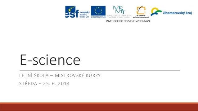 E-science LETNÍ ŠKOLA – MISTROVSKÉ KURZY STŘEDA – 25. 6. 2014