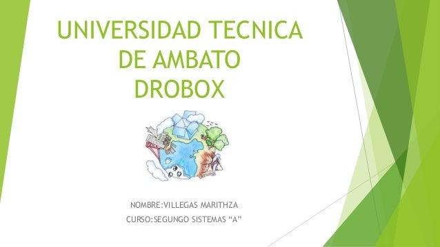 """UNIVERSIDAD TECNICA DE AMBATO DROBOX NOMBRE:VILLEGAS MARITHZA CURSO:SEGUNGO SISTEMAS """"A"""""""