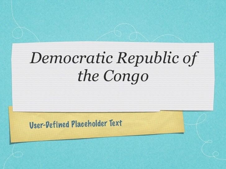Democratic Republic of     the CongoUse r-De fi ned P lace h olde r Te xt