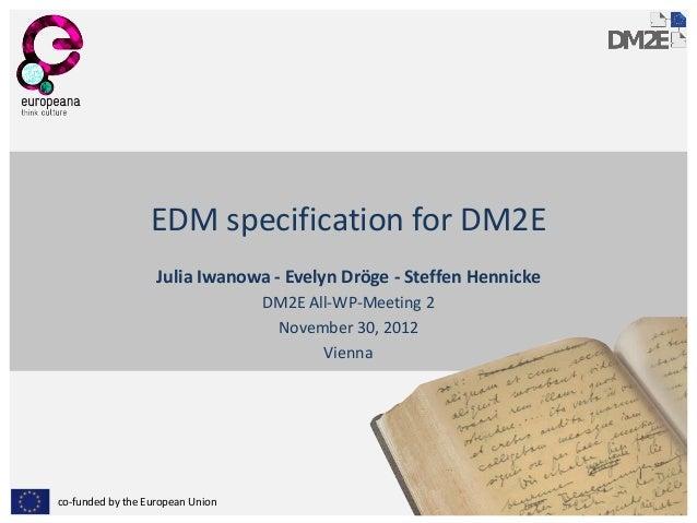 EDM specification for DM2E                   Julia Iwanowa - Evelyn Dröge - Steffen Hennicke                              ...