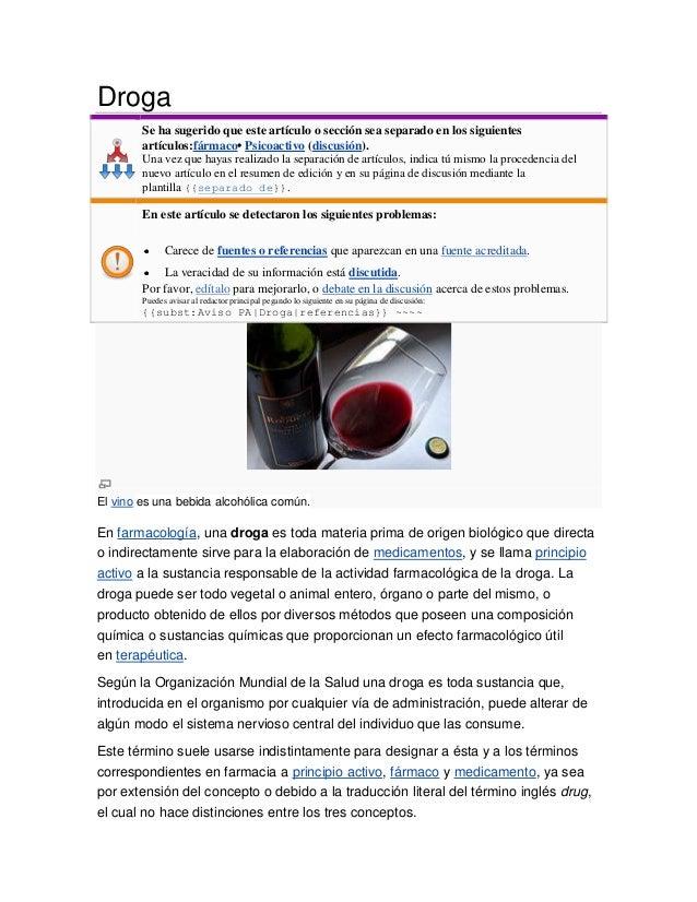 Droga        Se ha sugerido que este artículo o sección sea separado en los siguientes        artículos:fármaco• Psicoacti...