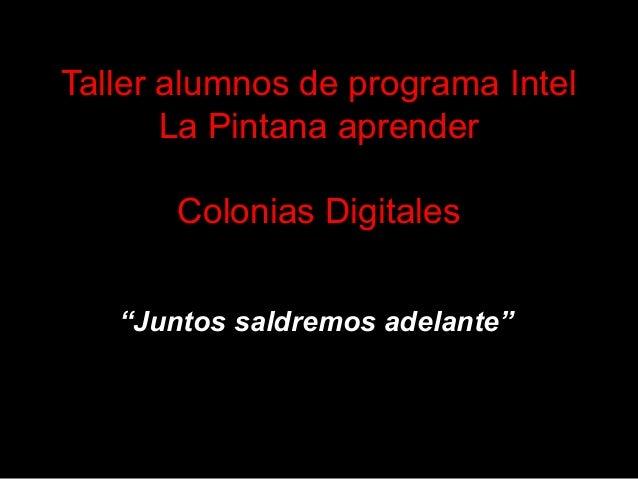 """Taller alumnos de programa Intel       La Pintana aprender       Colonias Digitales   """"Juntos saldremos adelante"""""""