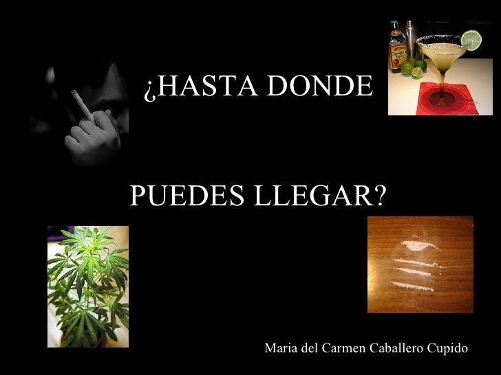 ¿HASTA DONDE PUEDES LLEGAR?   Maria del Carmen Caballero Cupido