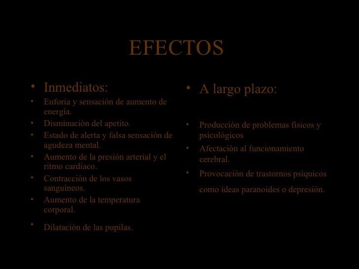 EFECTOS  <ul><li>Inmediatos: </li></ul><ul><li>Euforia y sensación de aumento de energía. </li></ul><ul><li>Disminución de...