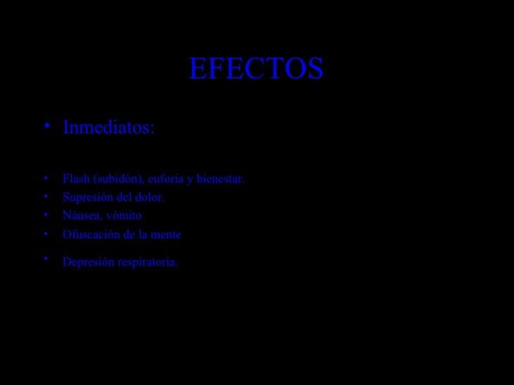 EFECTOS <ul><li>Inmediatos: </li></ul><ul><li>Flash (subidón), euforia y bienestar. </li></ul><ul><li>Supresión del dolor....