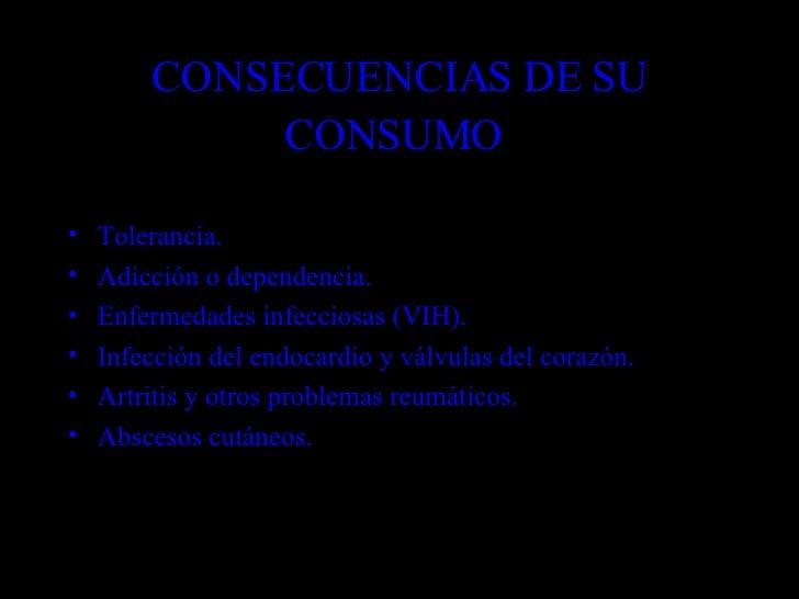 CONSECUENCIAS DE SU CONSUMO   <ul><li>Tolerancia. </li></ul><ul><li>Adicción o dependencia. </li></ul><ul><li>Enfermedades...