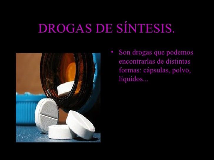 DROGAS DE SÍNTESIS. <ul><li>Son drogas que podemos encontrarlas de distintas formas: cápsulas, polvo, líquidos... </li></ul>