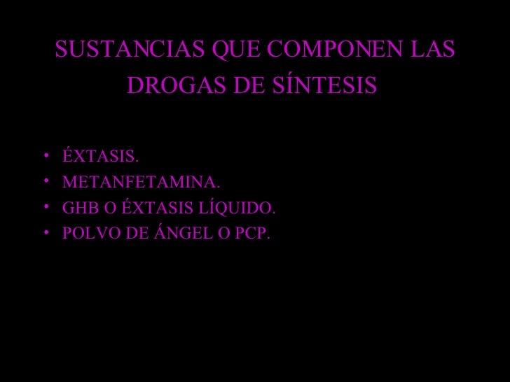 SUSTANCIAS QUE COMPONEN LAS DROGAS DE SÍNTESIS   <ul><li>ÉXTASIS. </li></ul><ul><li>METANFETAMINA. </li></ul><ul><li>GHB O...