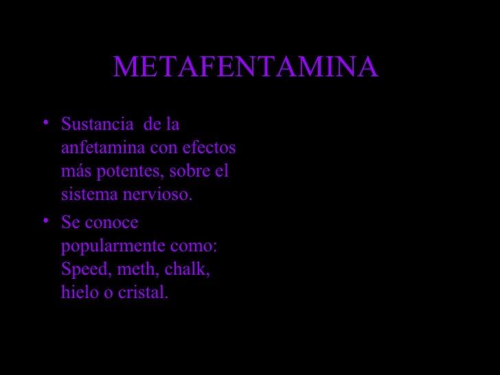 METAFENTAMINA  <ul><li>Sustancia  de la anfetamina con efectos más potentes, sobre el sistema nervioso. </li></ul><ul><li>...