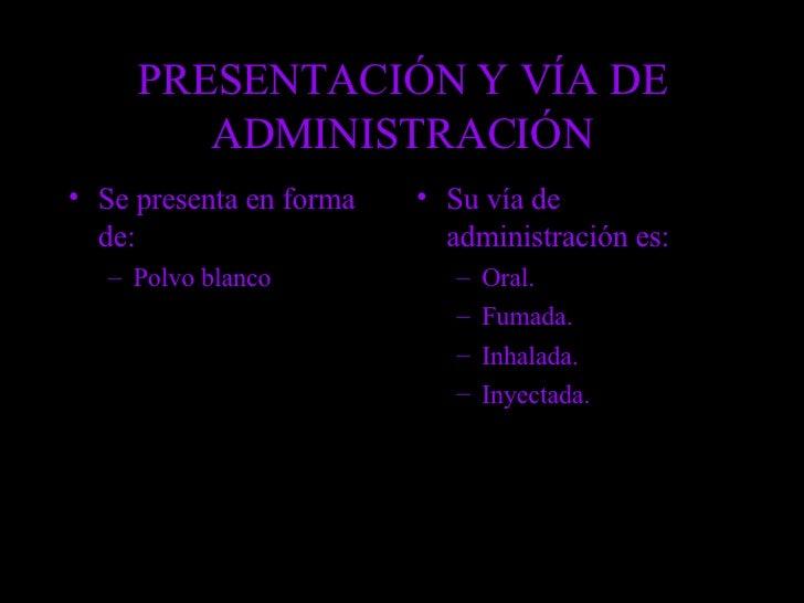 PRESENTACIÓN Y VÍA DE ADMINISTRACIÓN <ul><li>Se presenta en forma de: </li></ul><ul><ul><li>Polvo blanco </li></ul></ul><u...