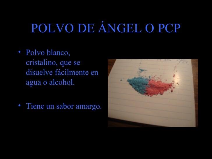 POLVO DE ÁNGEL O PCP <ul><li>Polvo blanco, cristalino, que se disuelve fácilmente en agua o alcohol . </li></ul><ul><li>Ti...