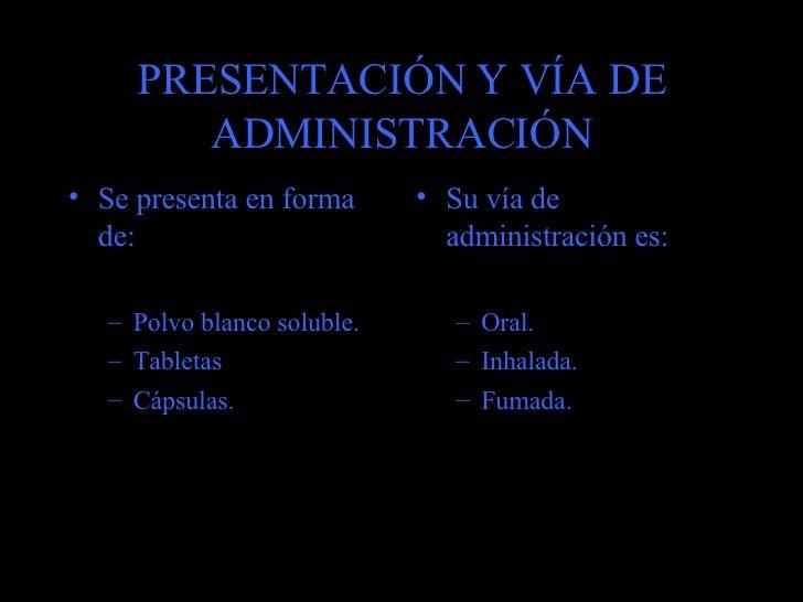 PRESENTACIÓN Y VÍA DE ADMINISTRACIÓN <ul><li>Se presenta en forma de: </li></ul><ul><ul><li>Polvo blanco soluble. </li></u...