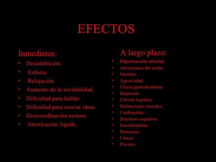 EFECTOS  <ul><li>Inmediatos: </li></ul><ul><li>Desinhibición. </li></ul><ul><li>Euforia. </li></ul><ul><li>Relajación. </l...