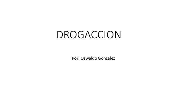 DROGACCION Por: Oswaldo González