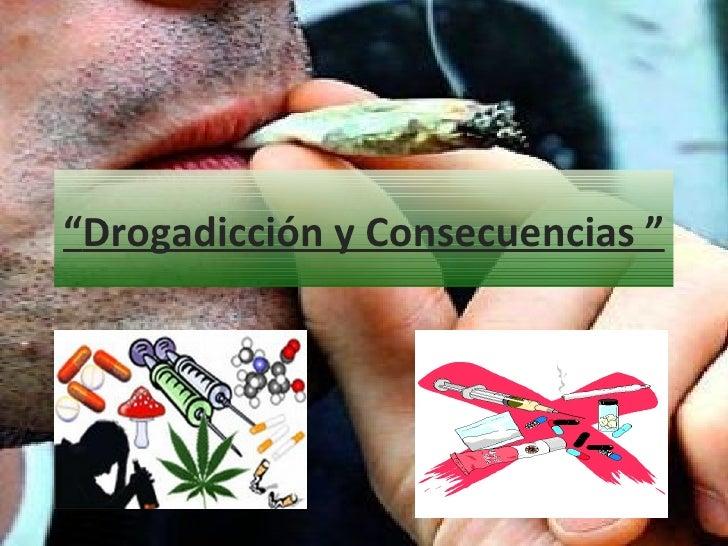 """"""" Drogadicción y Consecuencias """""""