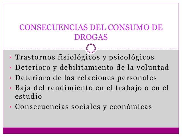 CONSECUENCIAS DEL CONSUMO DE            DROGAS• Trastornos fisiológicos y psicológicos• Deterioro y debilitamiento de la v...