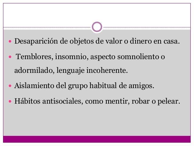 Desaparición de objetos de valor o dinero en casa. Temblores, insomnio, aspecto somnoliento o adormilado, lenguaje inco...