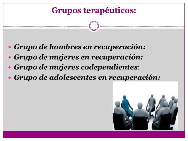 Grupos terapéuticos: Grupo de hombres en recuperación: Grupo de mujeres en recuperación: Grupo de mujeres codependiente...