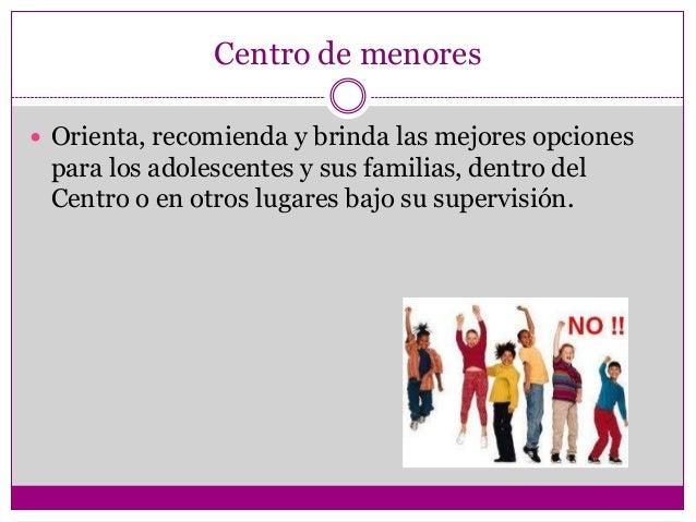 Centro de menores Orienta, recomienda y brinda las mejores opciones para los adolescentes y sus familias, dentro del Cent...